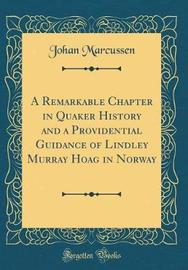 A Remarkable Chapter in Quaker History and a Providential Guidance of Lindley Murray Hoag in Norway (Classic Reprint) by Johan Marcussen image