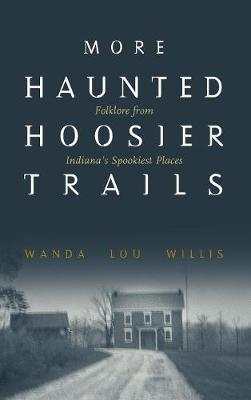 More Haunted Hoosier Trails by Wanda Lou Willis