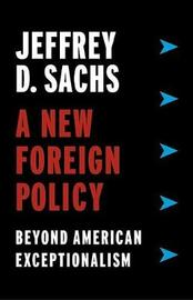 A New Foreign Policy by Jeffrey D Sachs