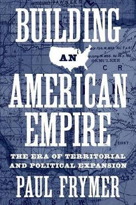 Building an American Empire by Paul Frymer