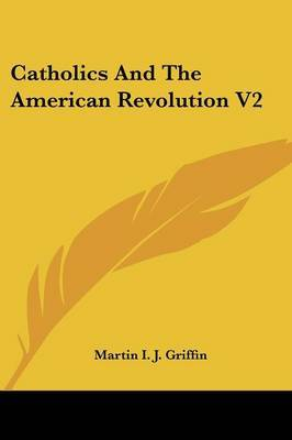 Catholics and the American Revolution V2 by Martin I.J. Griffin image