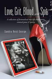 Love, Grit, Blood and Spit by Sandra Reid George