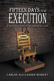 Fifteen Days to an Execution by Carlos Alexander Murray