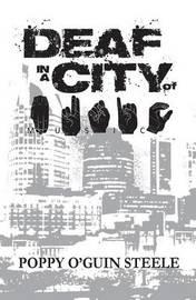 Deaf in a City of Music by Poppy O'Guin Steele