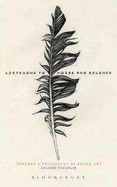 Listening to Noise and Silence by Salome Voegelin