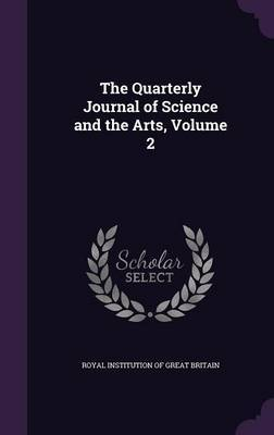 The Quarterly Journal of Science and the Arts, Volume 2