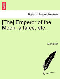 [The] Emperor of the Moon by Aphra Behn