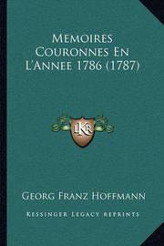 Memoires Couronnes En L'Annee 1786 (1787) by Georg Franz Hoffmann