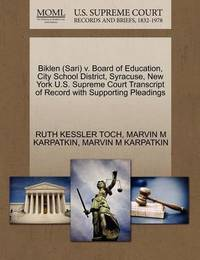Biklen (Sari) V. Board of Education, City School District, Syracuse, New York U.S. Supreme Court Transcript of Record with Supporting Pleadings by Ruth Kessler Toch
