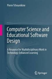 Computer Science and Educational Software Design by Pierre Tchounikine