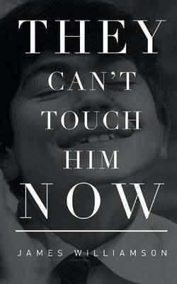 They Can't Touch Him Now by James Williamson-Taylor