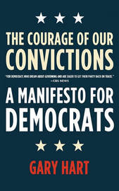 The Courage of Our Convictions by Gary Hart