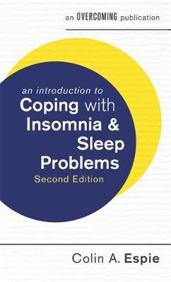 An Introduction to Coping with Insomnia and Sleep Problems, 2nd Edition by Colin A Espie