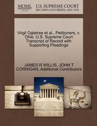 Virgil Ogletree et al., Petitioners, V. Ohio. U.S. Supreme Court Transcript of Record with Supporting Pleadings by James R Willis