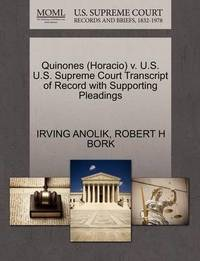 Quinones (Horacio) V. U.S. U.S. Supreme Court Transcript of Record with Supporting Pleadings by Irving Anolik
