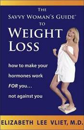 The Savvy Woman's Guide to Weight Loss: How Your Hormones Work for You...or Against You by Elizabeth Lee Vliet, M.D., M.D. image