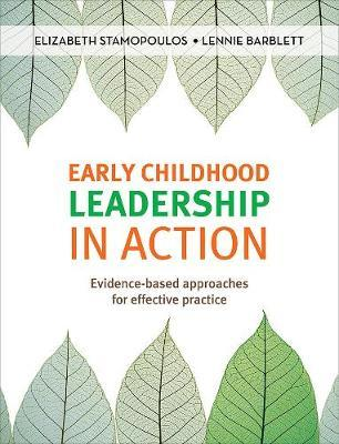 Early Childhood Leadership in Action by Elizabeth Stamopoulos