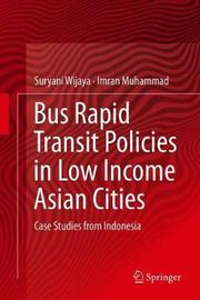 Moving the Masses: Bus-Rapid Transit (BRT) Policies in Low Income Asian Cities by Suryani Eka Wijaya