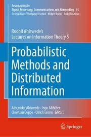 Probabilistic Methods and Distributed Information by Rudolf Ahlswede