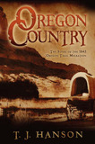 Oregon Country: The Story of the 1843 Oregon Trail Migration by T J Hanson