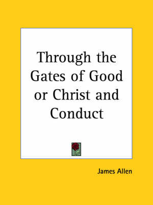 Through the Gates of Good or Christ and Conduct (1909) by James Allen image