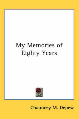 My Memories of Eighty Years by Chauncey M Depew image