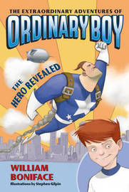 The Extraordinary Adventures of Ordinary Boy, Book 1: The Hero Revealed by William Boniface image