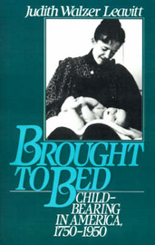 Brought to Bed by Judith Walzer Leavitt