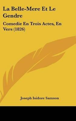 La Belle-Mere Et Le Gendre: Comedie En Trois Actes, En Vers (1826) by Joseph Isidore Samson image