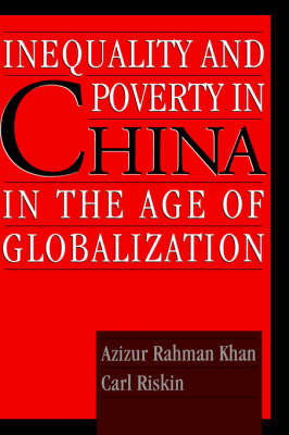 Inequality and Poverty in China in the Age of Globalization by Azizur Rahman Khan