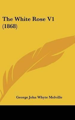 The White Rose V1 (1868) by George John Whyte Melville