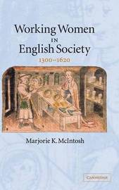 Working Women in English Society, 1300-1620 by Marjorie Keniston McIntosh