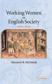 Working Women in English Society, 1300-1620 by Marjorie Keniston McIntosh