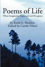 Poems of Life: Where Imagination Begins and Real Life Appears by Keith E. Sheldon image