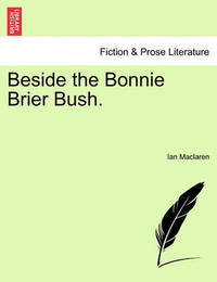 Beside the Bonnie Brier Bush. by Ian MacLaren
