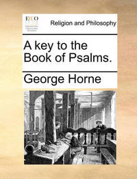 A Key to the Book of Psalms by George Horne