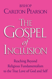 The Gospel of Inclusion: Reaching Beyond Religious Fundamentalism to the True Love of God and Self by Carlton Pearson image