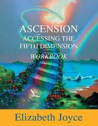 Ascension Accessing the Fifth Dimension by Elizabeth Joyce