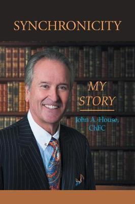 Synchronicity My Story by Chfc John a House