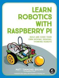 Learn Robotics With Raspberry Pi by Matt Timmons-Brown