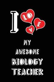 I Love My Awesome Biology Teacher by Lovely Hearts Publishing