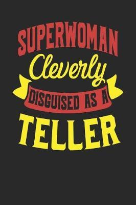 Superwoman Cleverly Disguised As A Teller by Maximus Designs