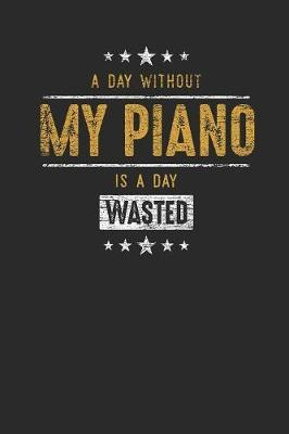 A Day Without My Piano Is A Day Wasted by Piano Publishing