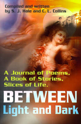 Between Light and Dark: A Journal of Poems, a Book of Stories, Slices of Life by S. J. Hale image