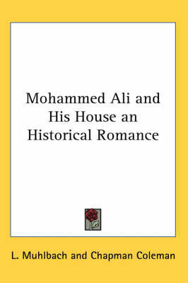 Mohammed Ali and His House an Historical Romance by L Muhlbach