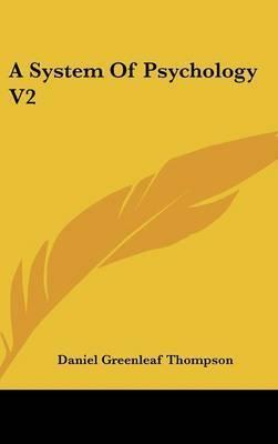 A System Of Psychology V2 by Daniel Greenleaf Thompson