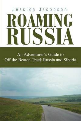 Roaming Russia: An Adventurer's Guide to Off the Beaten Track Russia and Siberia by Jessica Jacobson image