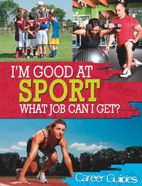 I'm Good At Sport, What Job Can I Get? by Richard Spilsbury