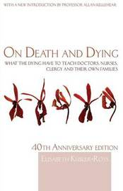 On Death and Dying by Elisabeth Kubler Ross