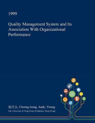 Quality Management System and Its Association with Organizational Performance by Cheong-Leung Andy Yeung